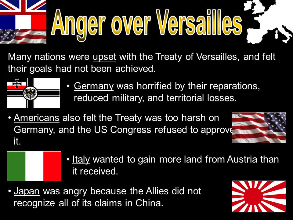 Many nations were upset with the Treaty of Versailles, and felt their goals had not been achieved.