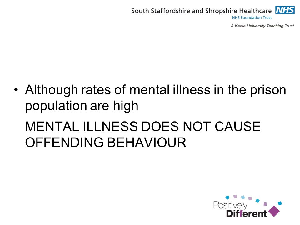 Although rates of mental illness in the prison population are high MENTAL ILLNESS DOES NOT CAUSE OFFENDING BEHAVIOUR