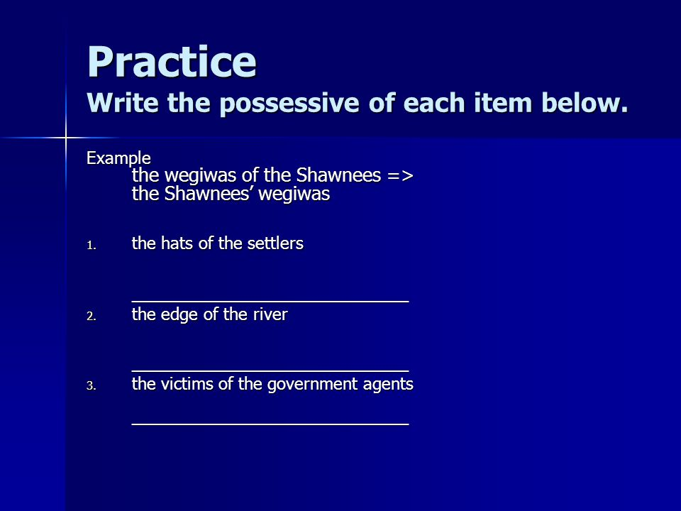 Practice Write the possessive of each item below.