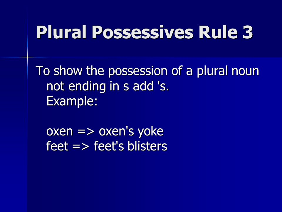 Plural Possessives Rule 3 To show the possession of a plural noun not ending in s add s.
