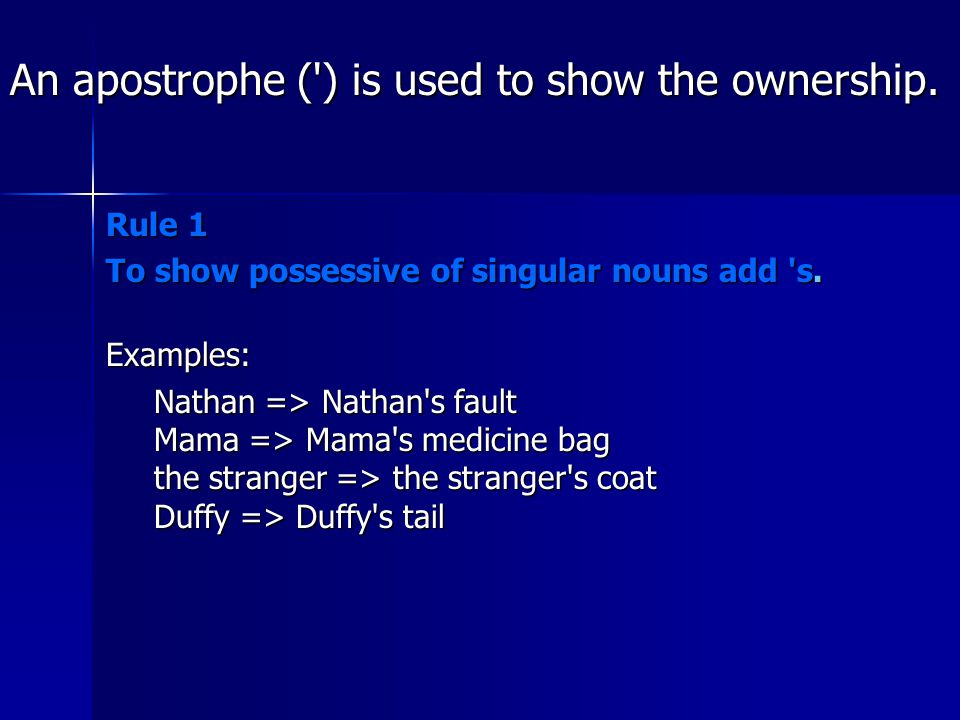 An apostrophe ( ) is used to show the ownership.