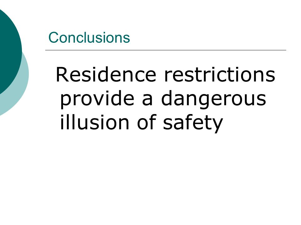 Conclusions Residence restrictions provide a dangerous illusion of safety