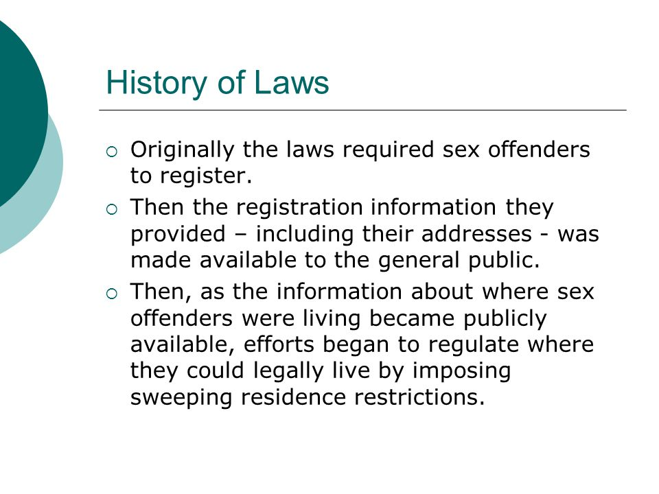 History of Laws  Originally the laws required sex offenders to register.