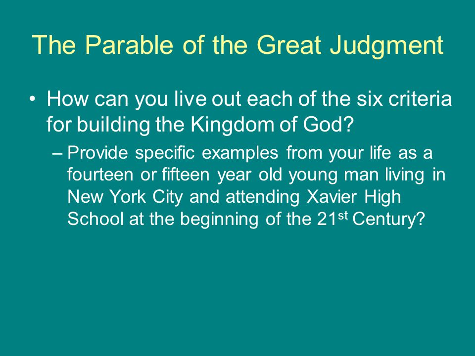 The Parable of the Great Judgment How can you live out each of the six criteria for building the Kingdom of God.