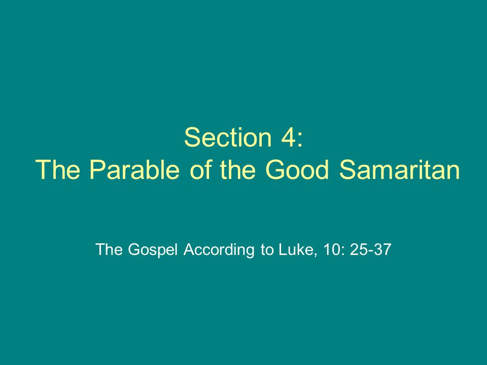 Section 4: The Parable of the Good Samaritan The Gospel According to Luke, 10: 25-37