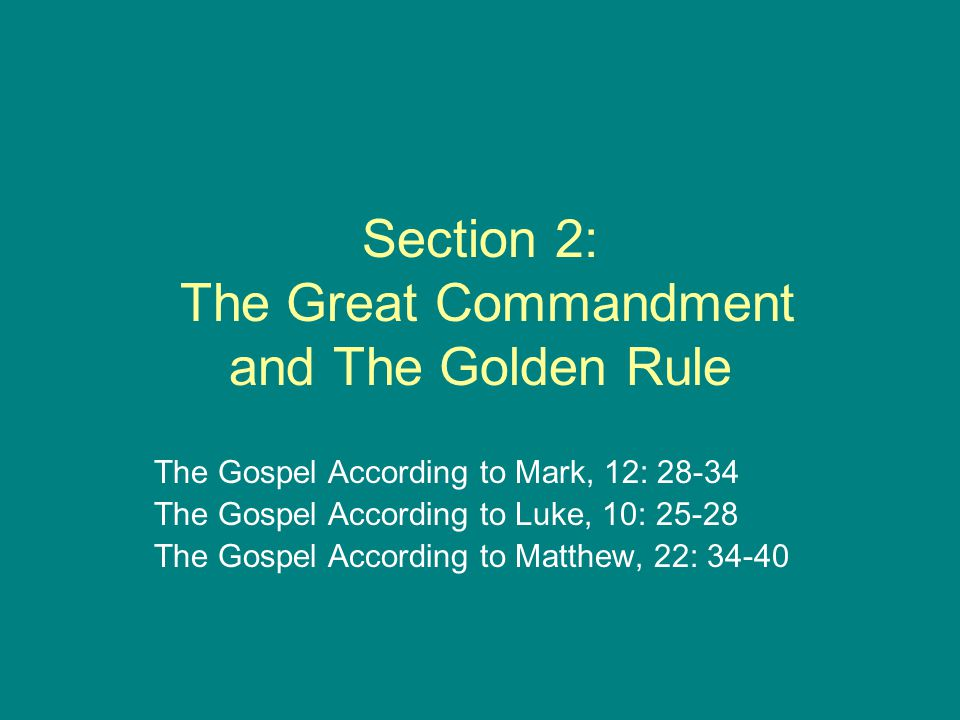 Section 2: The Great Commandment and The Golden Rule The Gospel According to Mark, 12: The Gospel According to Luke, 10: The Gospel According to Matthew, 22: 34-40