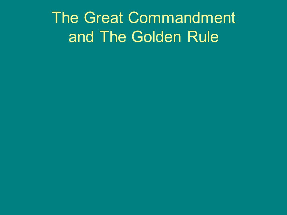The Great Commandment and The Golden Rule
