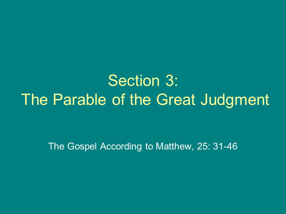 Section 3: The Parable of the Great Judgment The Gospel According to Matthew, 25: 31-46