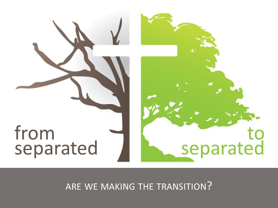 from separated to separated ARE WE MAKING THE TRANSITION