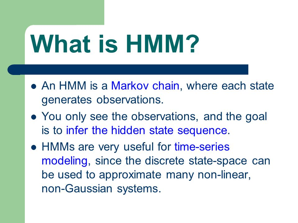 What is HMM. An HMM is a Markov chain, where each state generates observations.