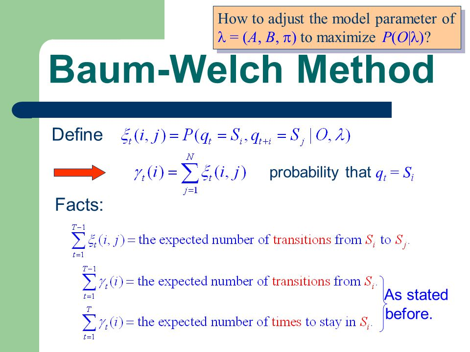 Baum-Welch Method Define How to adjust the model parameter of = (A, B,  ) to maximize P(O| ).