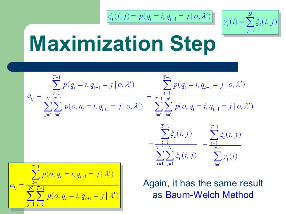 Maximization Step Again, it has the same result as Baum-Welch Method