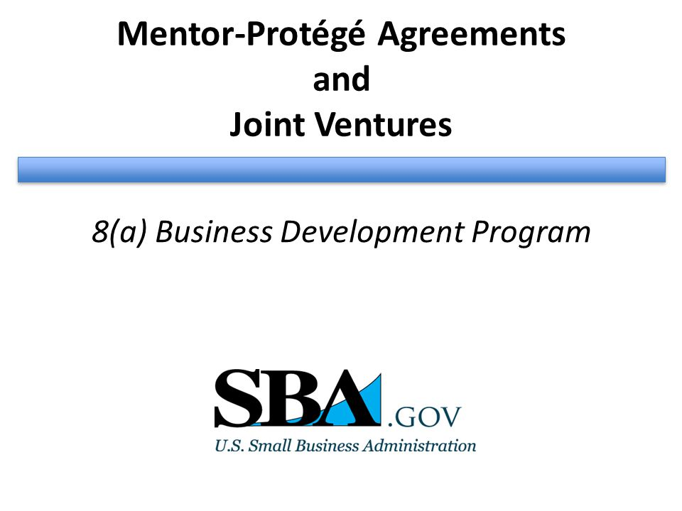 Mentor-Protégé Agreements and Joint Ventures 8(a) Business Development Program