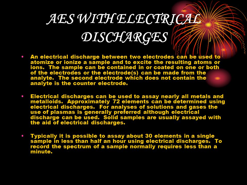 AES WITH ELECTRICAL DISCHARGES An electrical discharge between two electrodes can be used to atomize or ionize a sample and to excite the resulting atoms or ions.