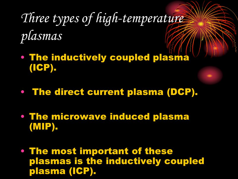 Three types of high-temperature plasmas The inductively coupled plasma (ICP).