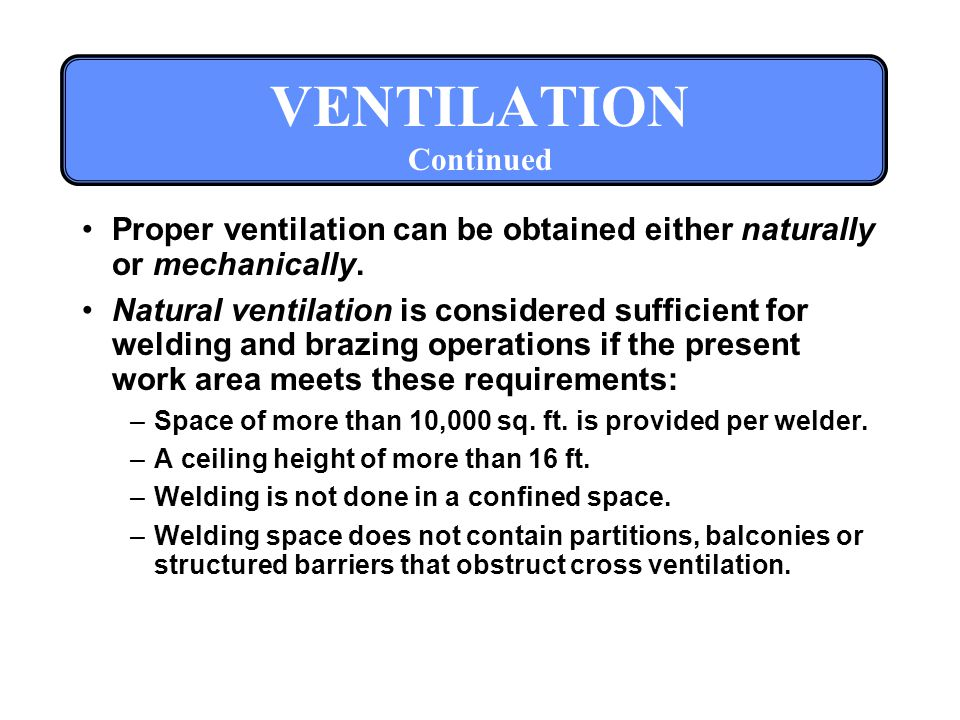 VENTILATION Continued Proper ventilation can be obtained either naturally or mechanically.