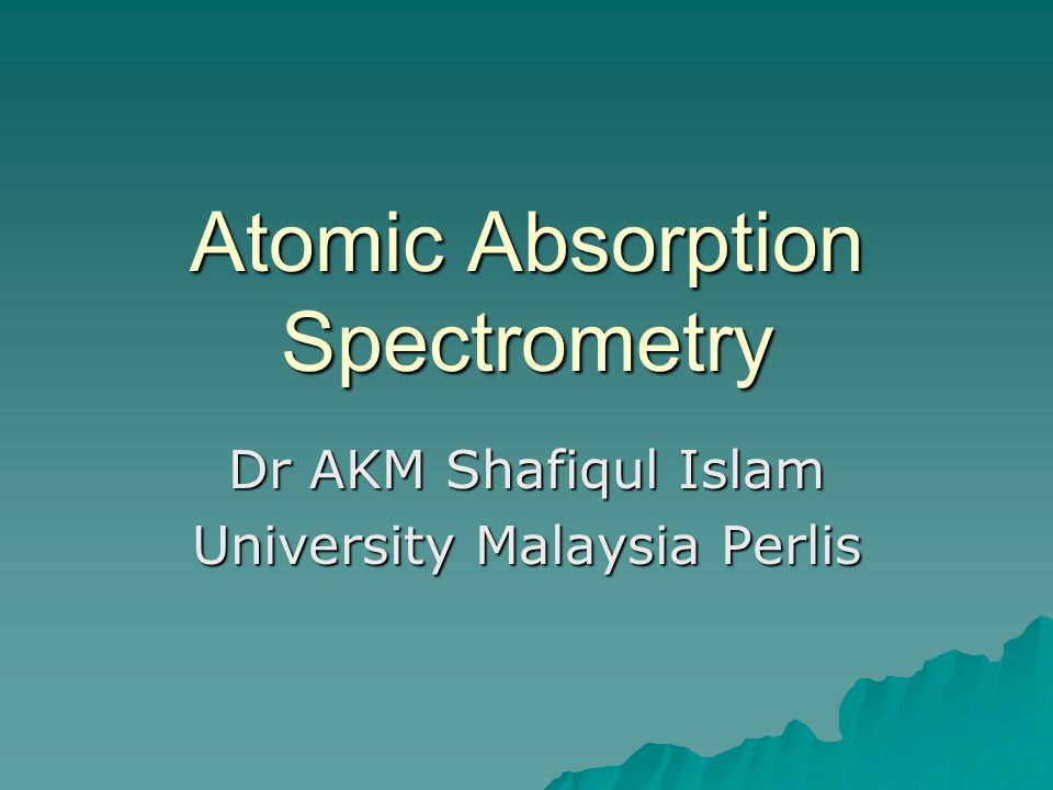 Atomic Absorption Spectrometry Dr AKM Shafiqul Islam University Malaysia Perlis