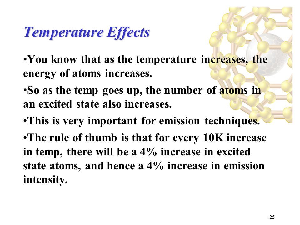 25 Temperature Effects You know that as the temperature increases, the energy of atoms increases.