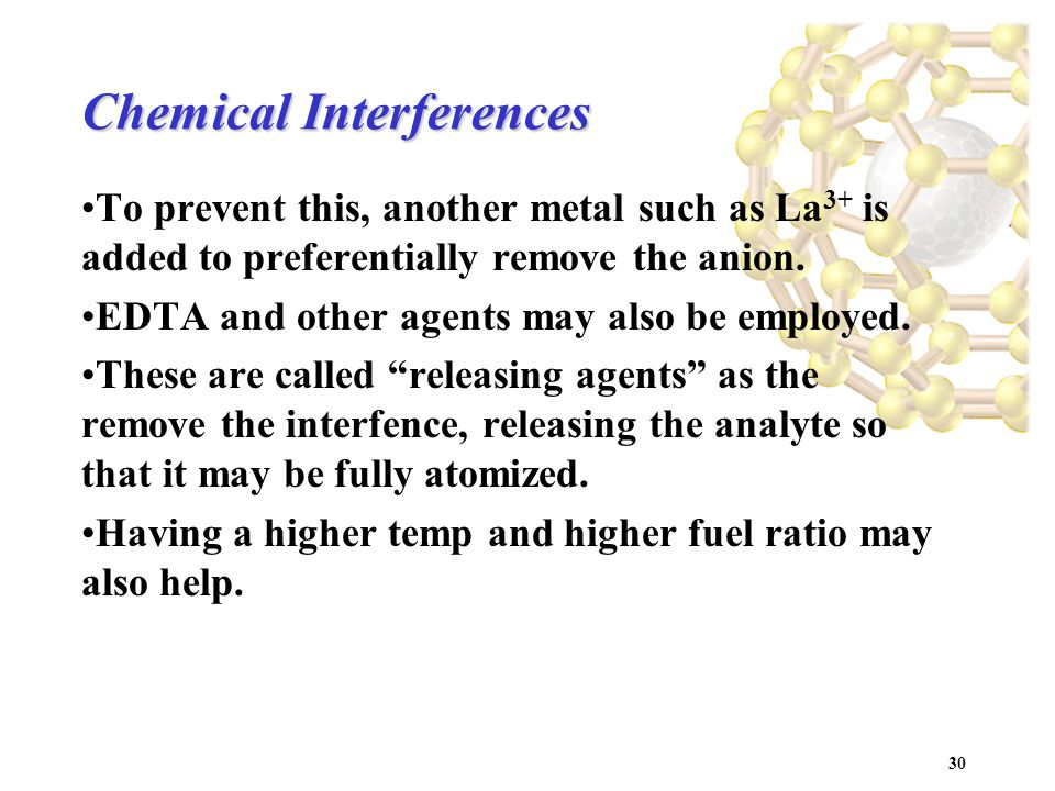 30 Chemical Interferences To prevent this, another metal such as La 3+ is added to preferentially remove the anion.
