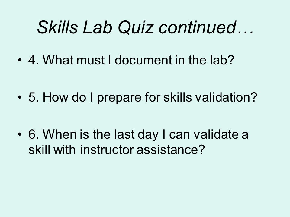 Skills Lab Quiz 1. Where do you find the hours that the skills lab is open.