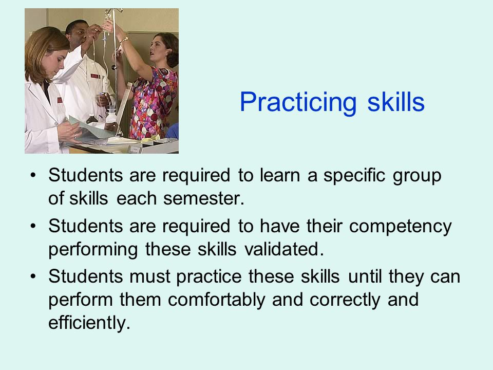 Purpose of Skills Lab Learn and practice skills Validate competency performing skills