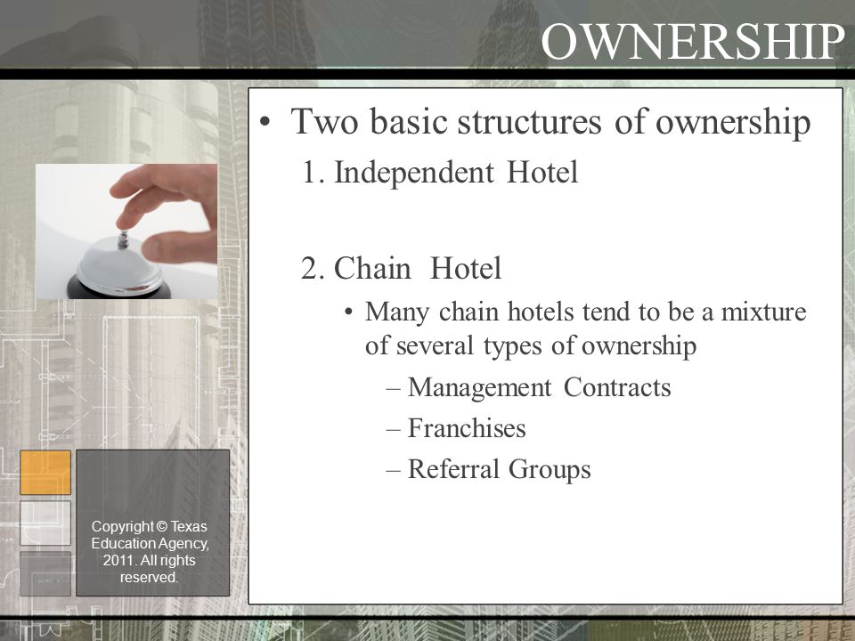 OWNERSHIP Two basic structures of ownership 1. Independent Hotel 2.