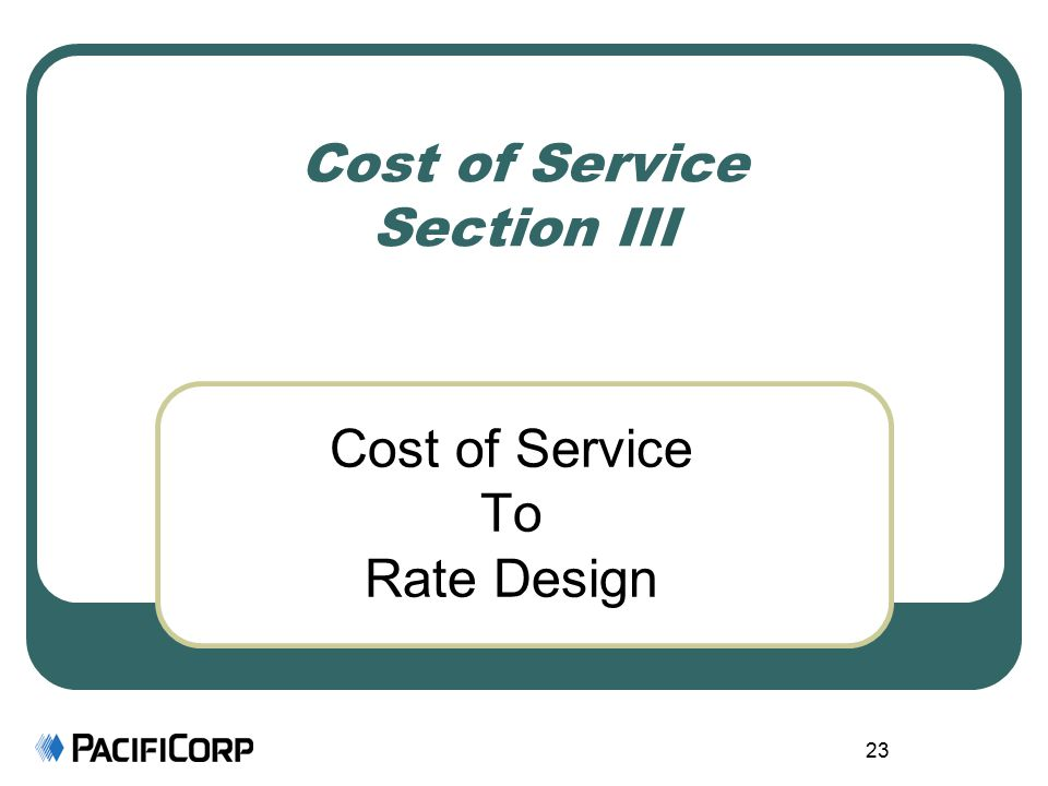 23 Cost of Service Section III Cost of Service To Rate Design