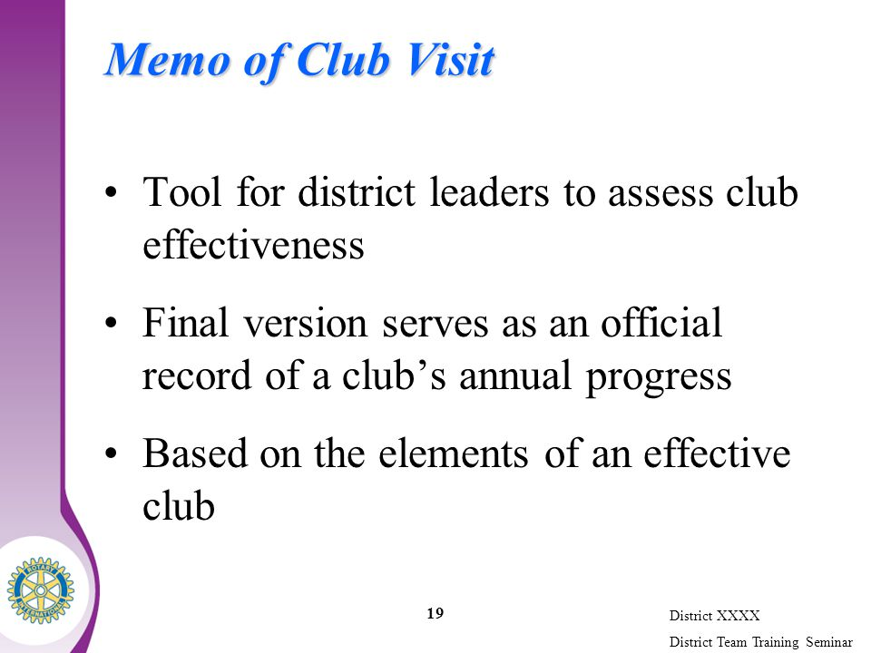 District XXXX District Team Training Seminar 19 Memo of Club Visit Tool for district leaders to assess club effectiveness Final version serves as an official record of a club's annual progress Based on the elements of an effective club