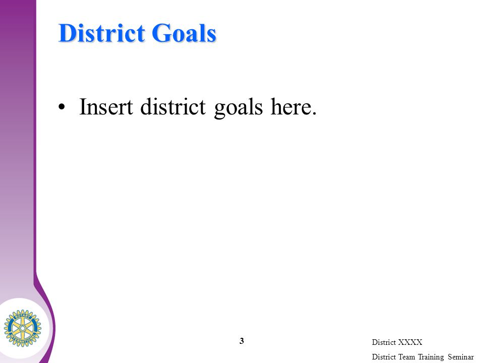 District XXXX District Team Training Seminar 3 District Goals Insert district goals here.