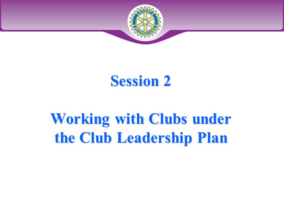Session 2 Working with Clubs under the Club Leadership Plan
