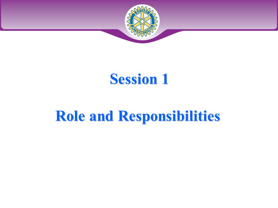 Session 1 Role and Responsibilities Session 1 Role and Responsibilities