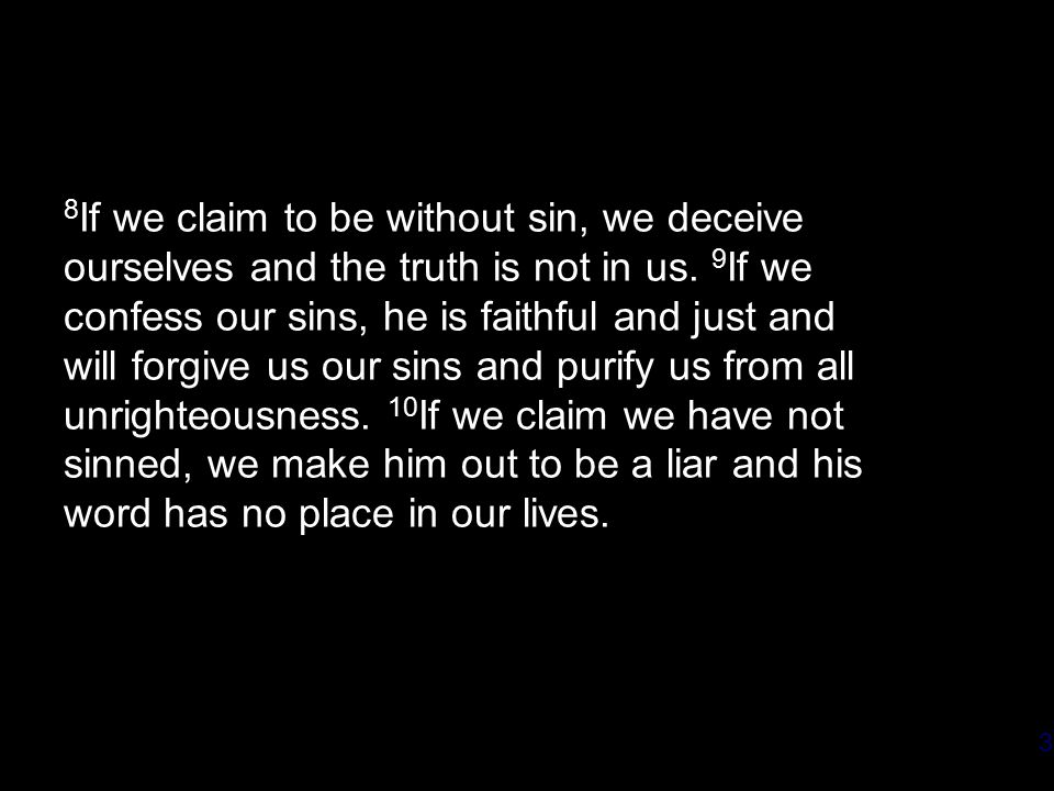 3 8 If we claim to be without sin, we deceive ourselves and the truth is not in us.