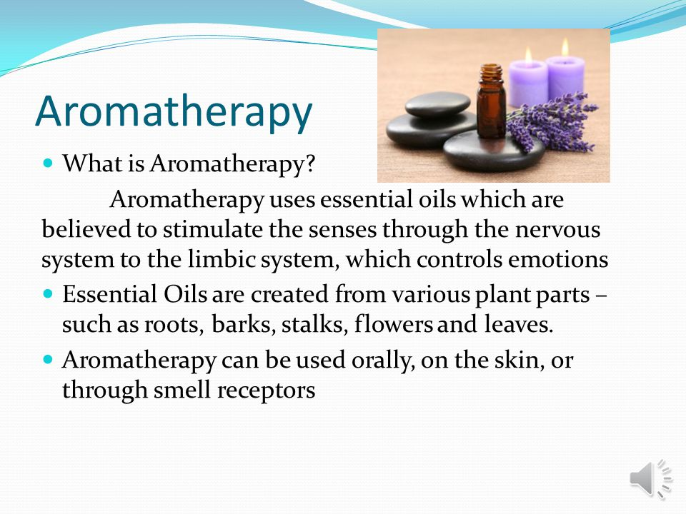 Aromatherapy What is Aromatherapy.