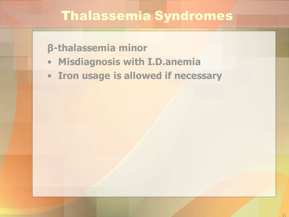 31 Thalassemia Syndromes β-thalassemia minor Misdiagnosis with I.D.anemia Iron usage is allowed if necessary