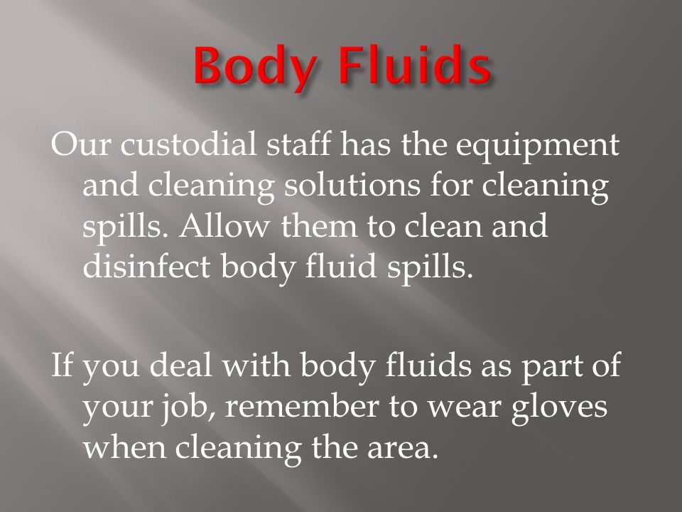 Our custodial staff has the equipment and cleaning solutions for cleaning spills.