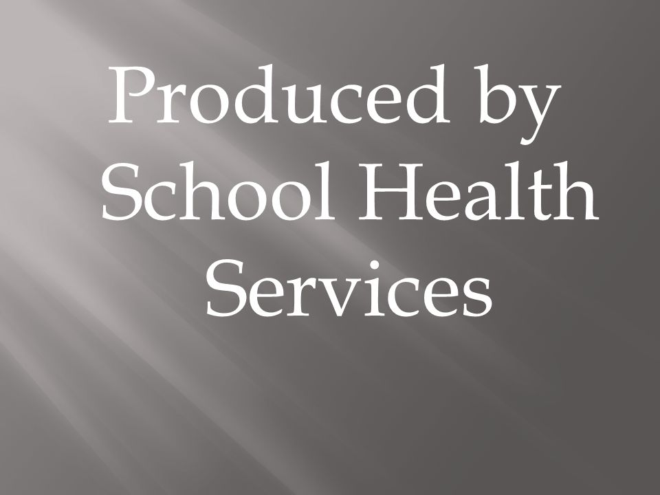 Produced by School Health Services