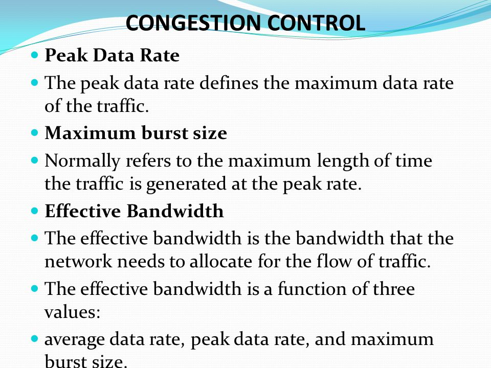 CONGESTION CONTROL Peak Data Rate The peak data rate defines the maximum data rate of the traffic.