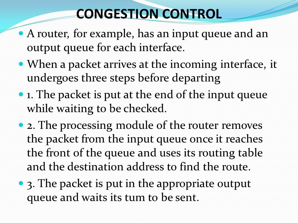 CONGESTION CONTROL A router, for example, has an input queue and an output queue for each interface.