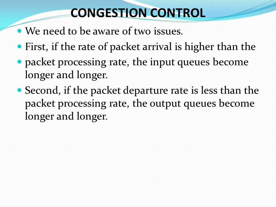 CONGESTION CONTROL We need to be aware of two issues.