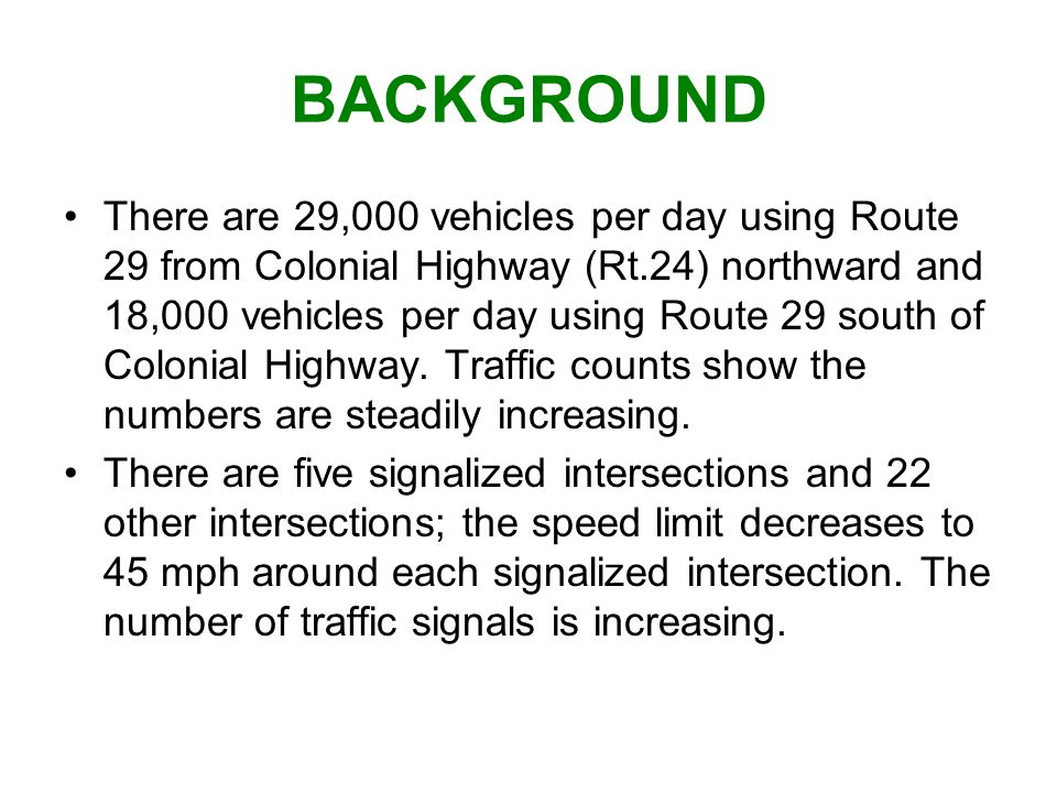 BACKGROUND There are 29,000 vehicles per day using Route 29 from Colonial Highway (Rt.24) northward and 18,000 vehicles per day using Route 29 south of Colonial Highway.