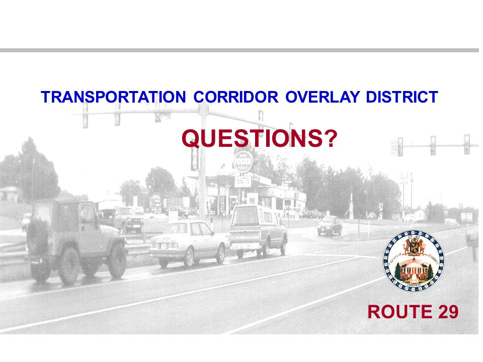 TRANSPORTATION CORRIDOR OVERLAY DISTRICT ROUTE 29 QUESTIONS