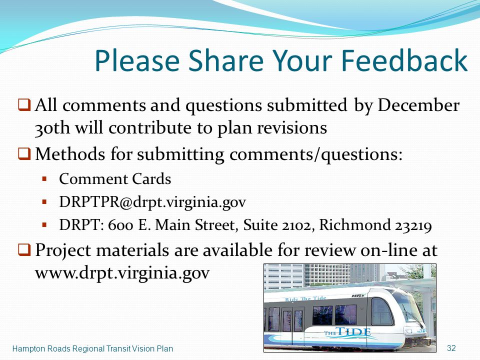 Please Share Your Feedback 32 Hampton Roads Regional Transit Vision Plan  All comments and questions submitted by December 30th will contribute to plan revisions  Methods for submitting comments/questions:  Comment Cards   DRPT: 600 E.
