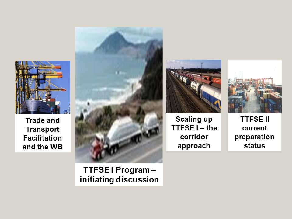 Naslov na prezentacija TTFSE I Program – initiating discussion Trade and Transport Facilitation and the WB Scaling up TTFSE I – the corridor approach TTFSE II current preparation status