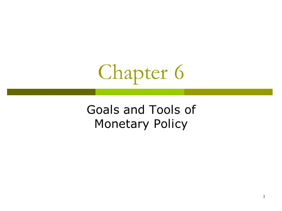 1 Chapter 6 Goals and Tools of Monetary Policy