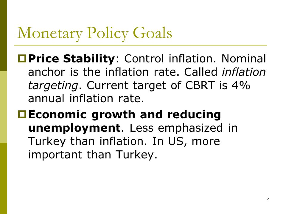 2 Monetary Policy Goals  Price Stability: Control inflation.