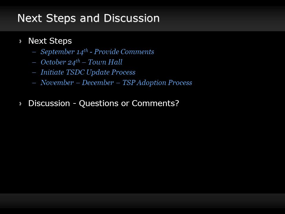 Next Steps and Discussion Next Steps –September 14 th - Provide Comments –October 24 th – Town Hall –Initiate TSDC Update Process –November – December – TSP Adoption Process Discussion - Questions or Comments