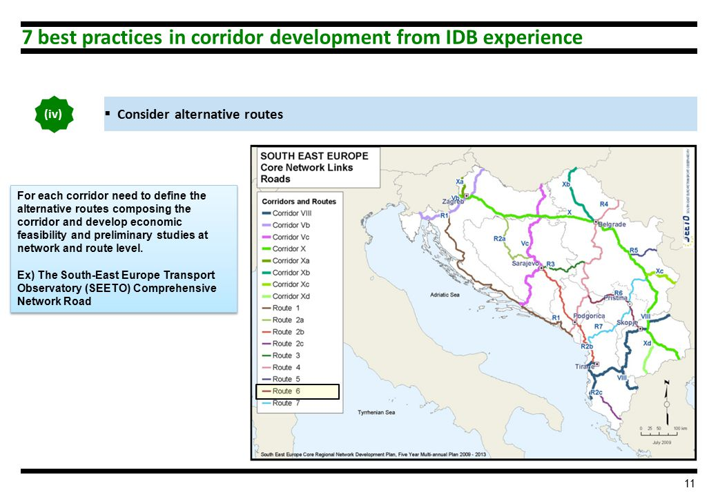 11  Consider alternative routes (iv) 7 best practices in corridor development from IDB experience For each corridor need to define the alternative routes composing the corridor and develop economic feasibility and preliminary studies at network and route level.