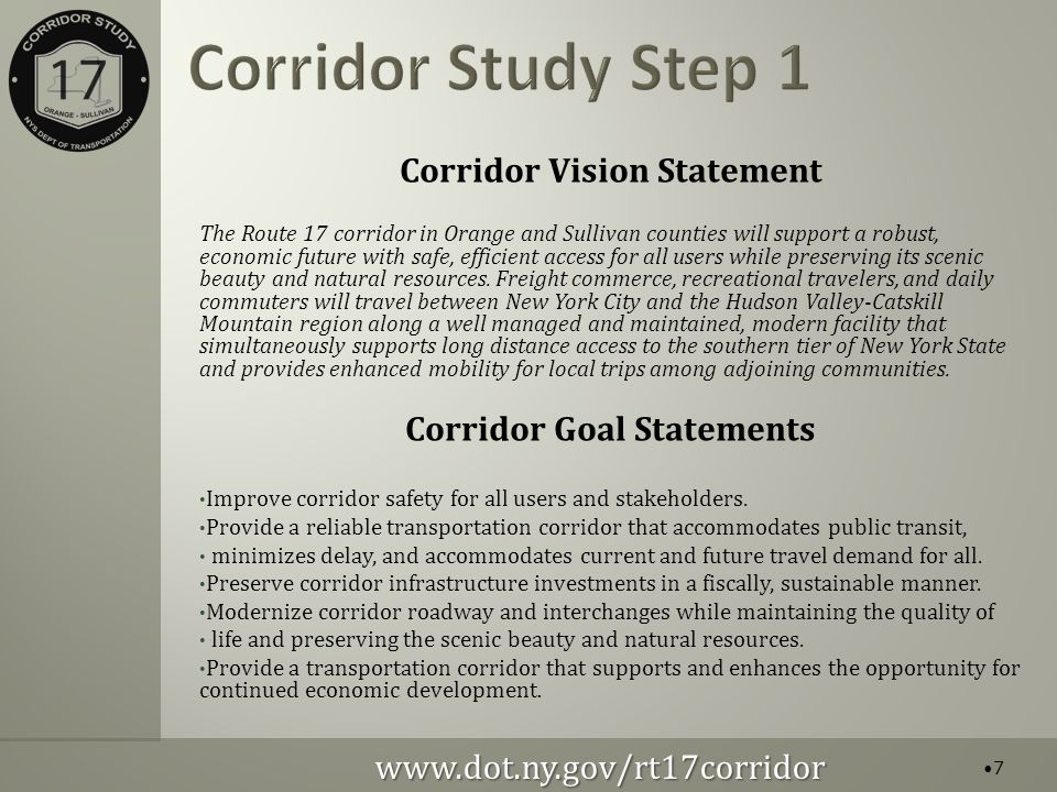 Corridor Vision Statement The Route 17 corridor in Orange and Sullivan counties will support a robust, economic future with safe, efficient access for all users while preserving its scenic beauty and natural resources.