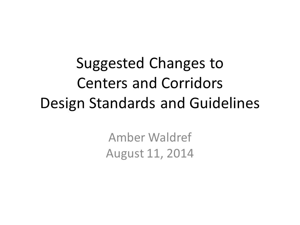 Suggested Changes to Centers and Corridors Design Standards and Guidelines Amber Waldref August 11, 2014