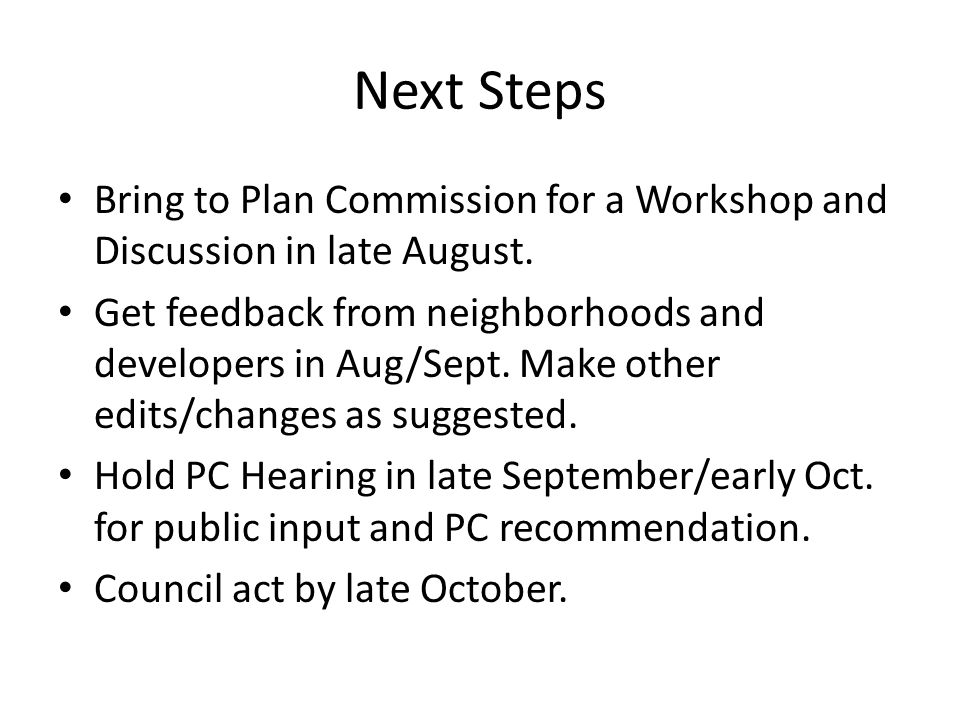 Next Steps Bring to Plan Commission for a Workshop and Discussion in late August.